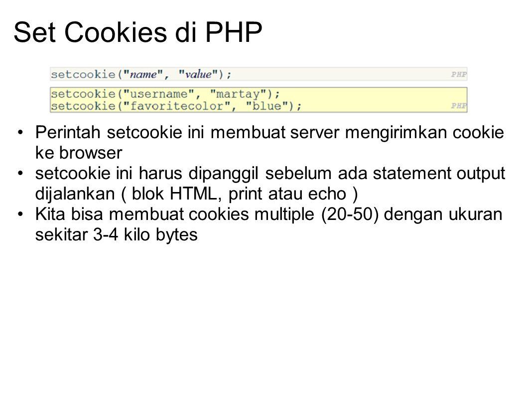 Set Cookies di PHP Perintah setcookie ini membuat server mengirimkan cookie ke browser setcookie ini harus dipanggil sebelum ada statement output dija
