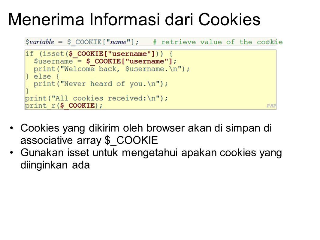Menerima Informasi dari Cookies Cookies yang dikirim oleh browser akan di simpan di associative array $_COOKIE Gunakan isset untuk mengetahui apakan c