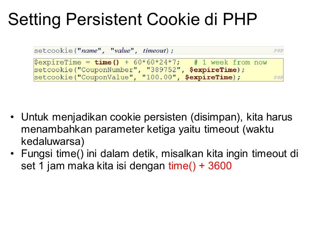 Setting Persistent Cookie di PHP Untuk menjadikan cookie persisten (disimpan), kita harus menambahkan parameter ketiga yaitu timeout (waktu kedaluwars