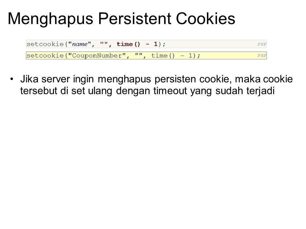 Menghapus Persistent Cookies Jika server ingin menghapus persisten cookie, maka cookie tersebut di set ulang dengan timeout yang sudah terjadi