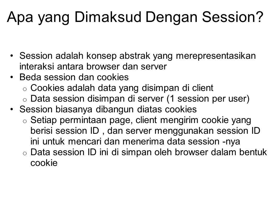 Apa yang Dimaksud Dengan Session? Session adalah konsep abstrak yang merepresentasikan interaksi antara browser dan server Beda session dan cookies o