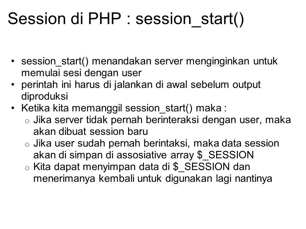 Session di PHP : session_start() session_start() menandakan server menginginkan untuk memulai sesi dengan user perintah ini harus di jalankan di awal