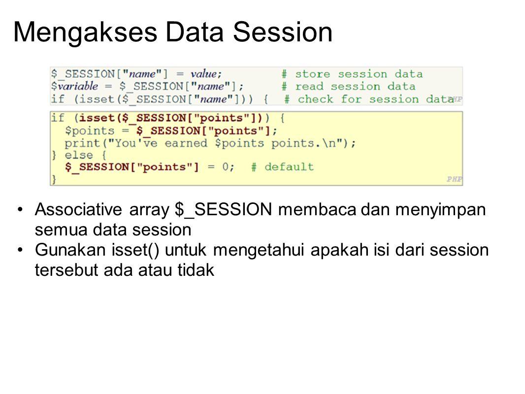 Mengakses Data Session Associative array $_SESSION membaca dan menyimpan semua data session Gunakan isset() untuk mengetahui apakah isi dari session t