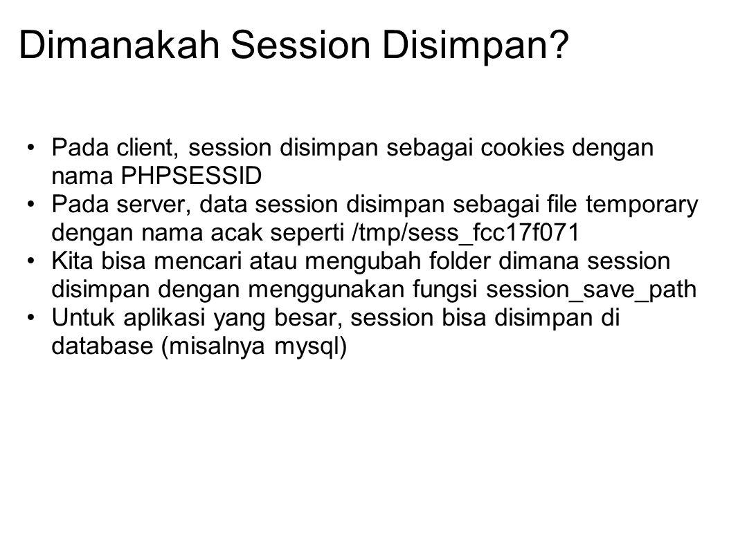 Dimanakah Session Disimpan? Pada client, session disimpan sebagai cookies dengan nama PHPSESSID Pada server, data session disimpan sebagai file tempor