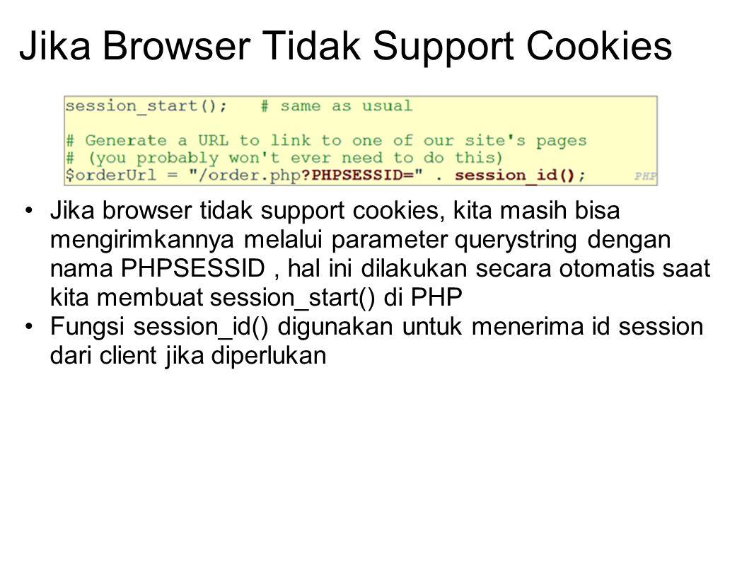 Jika Browser Tidak Support Cookies Jika browser tidak support cookies, kita masih bisa mengirimkannya melalui parameter querystring dengan nama PHPSES