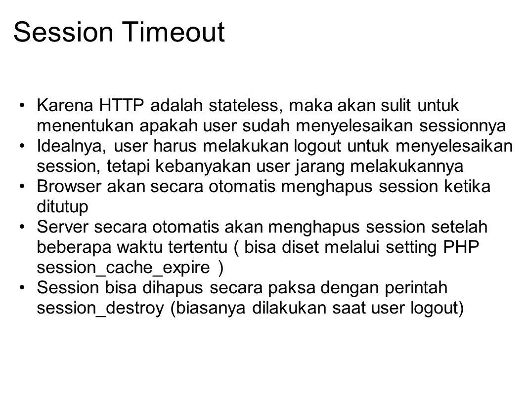 Session Timeout Karena HTTP adalah stateless, maka akan sulit untuk menentukan apakah user sudah menyelesaikan sessionnya Idealnya, user harus melakuk