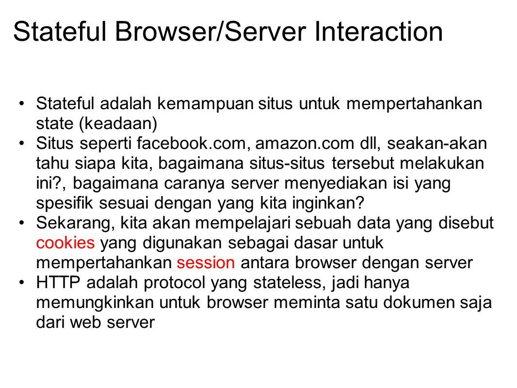 Stateful Browser/Server Interaction Stateful adalah kemampuan situs untuk mempertahankan state (keadaan) Situs seperti facebook.com, amazon.com dll, s