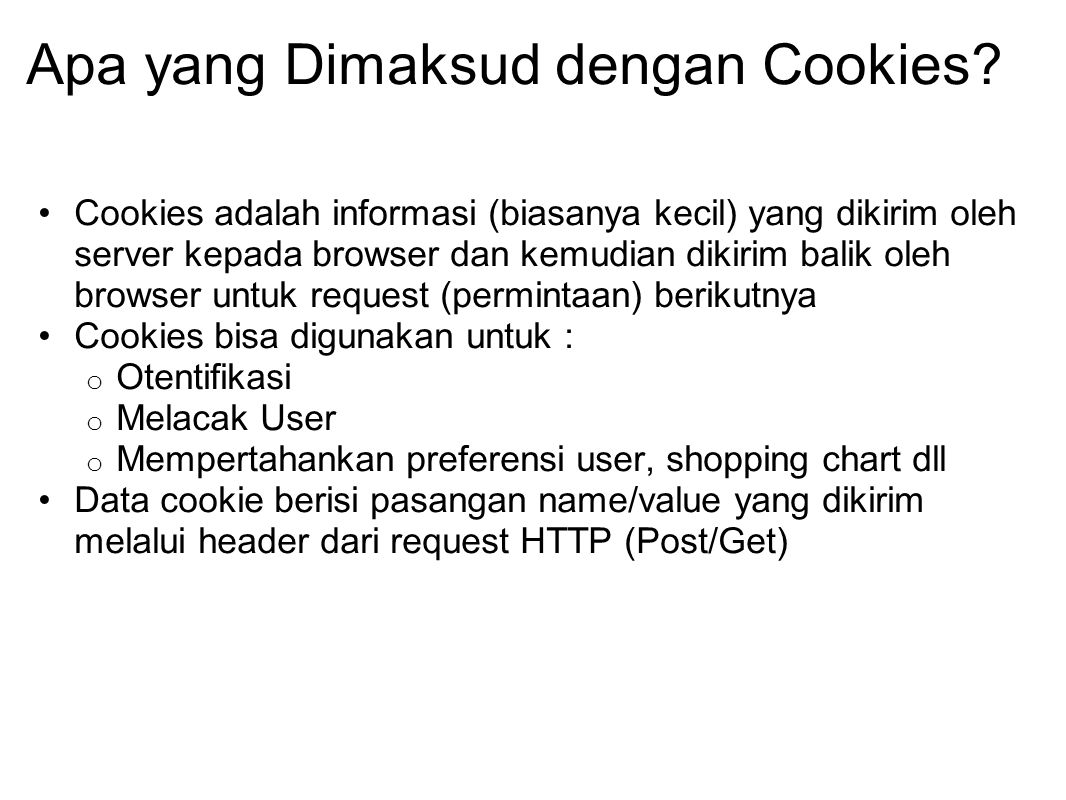 Apa yang Dimaksud dengan Cookies? Cookies adalah informasi (biasanya kecil) yang dikirim oleh server kepada browser dan kemudian dikirim balik oleh br