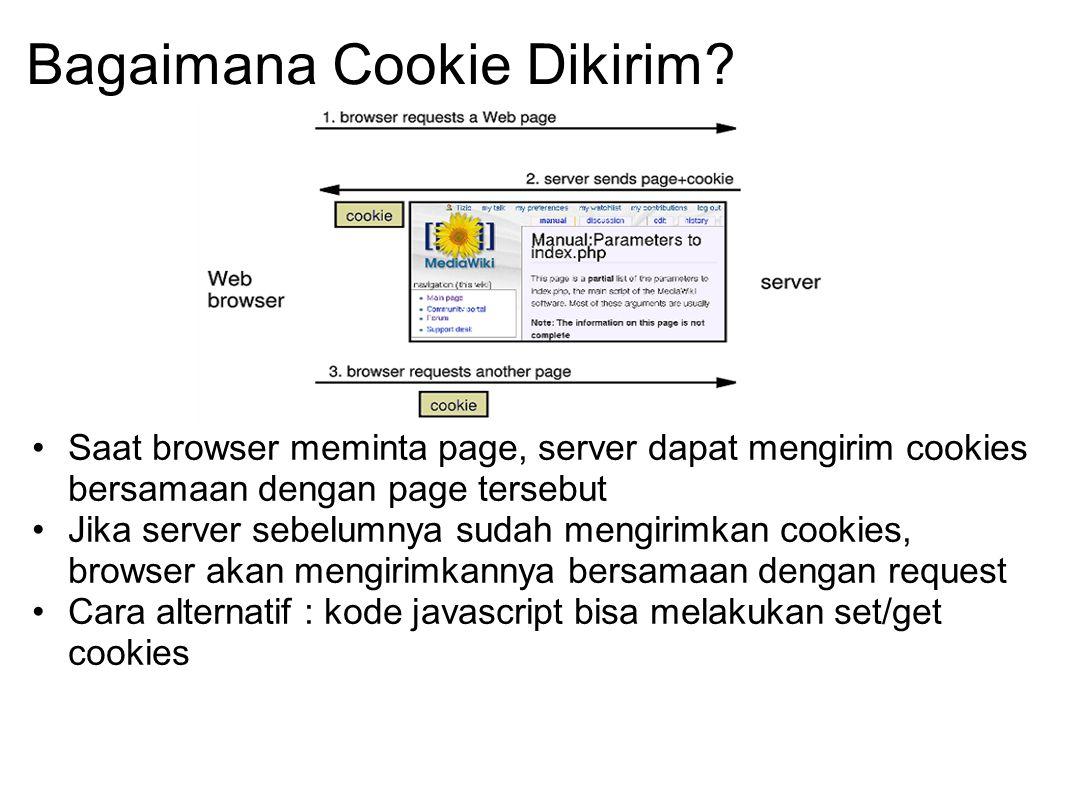 Bagaimana Cookie Dikirim? Saat browser meminta page, server dapat mengirim cookies bersamaan dengan page tersebut Jika server sebelumnya sudah mengiri