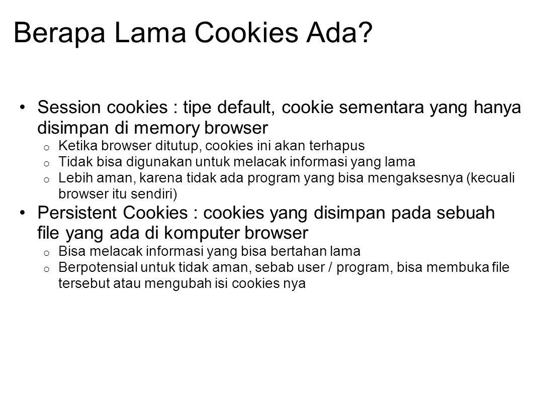 Berapa Lama Cookies Ada? Session cookies : tipe default, cookie sementara yang hanya disimpan di memory browser o Ketika browser ditutup, cookies ini