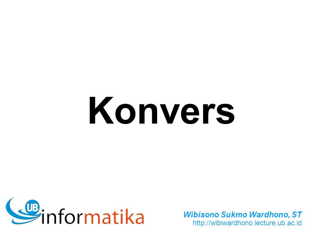 Wibisono Sukmo Wardhono, ST http://wibiwardhono.lecture.ub.ac.id Konvers