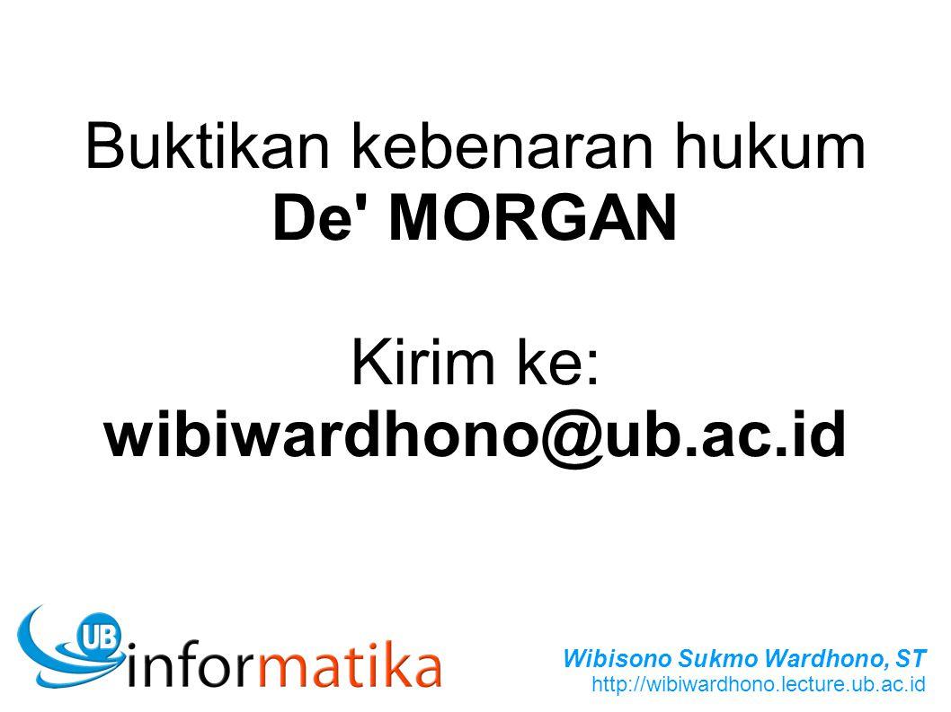 Wibisono Sukmo Wardhono, ST http://wibiwardhono.lecture.ub.ac.id Buktikan kebenaran hukum De MORGAN Kirim ke: wibiwardhono@ub.ac.id