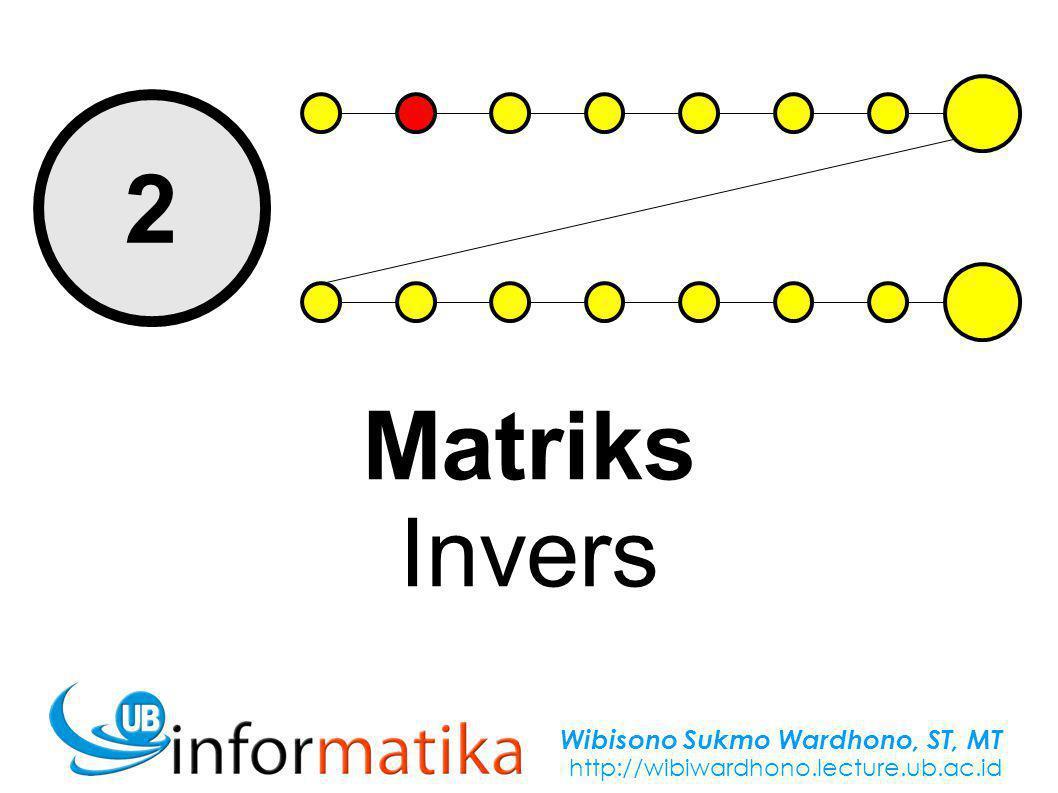 Wibisono Sukmo Wardhono, ST, MT http://wibiwardhono.lecture.ub.ac.id 2 Matriks Invers