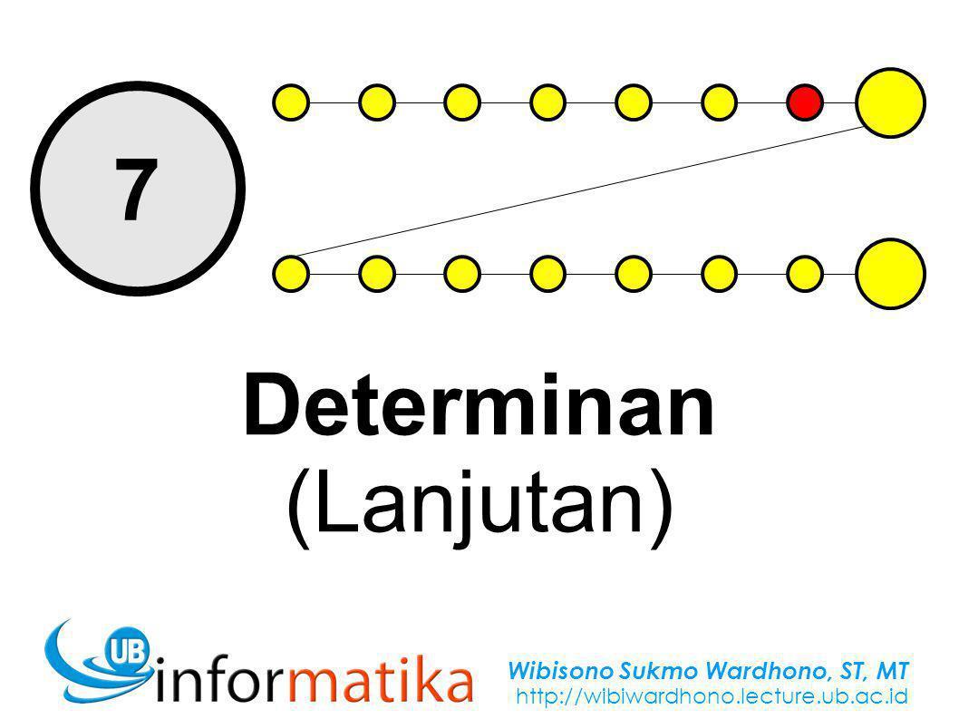 Wibisono Sukmo Wardhono, ST, MT http://wibiwardhono.lecture.ub.ac.id 7 Determinan (Lanjutan)