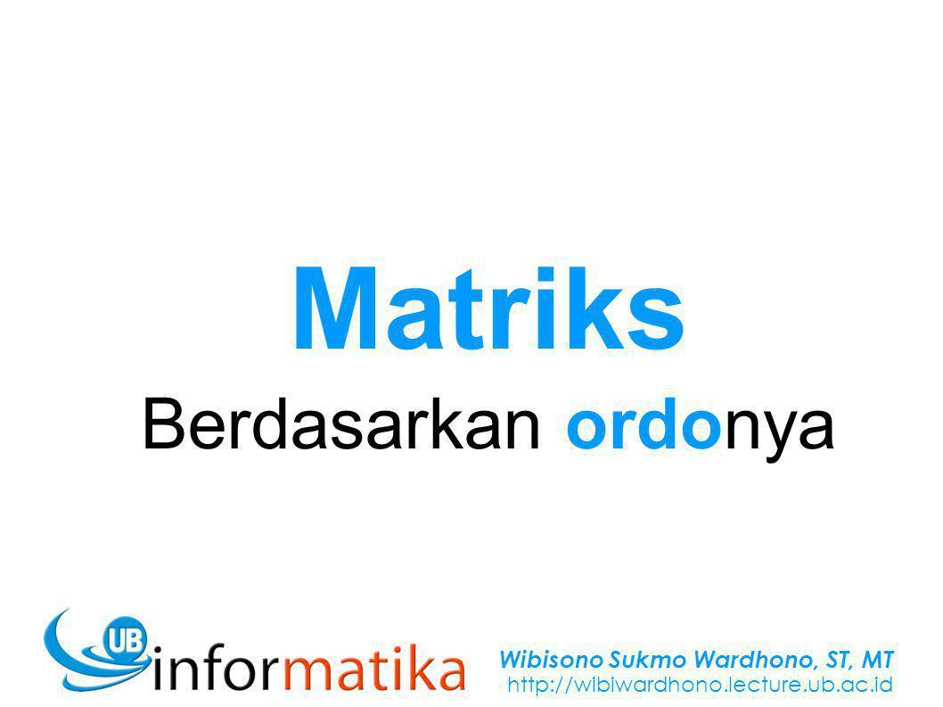 Wibisono Sukmo Wardhono, ST, MT http://wibiwardhono.lecture.ub.ac.id Matriks Berdasarkan ordonya