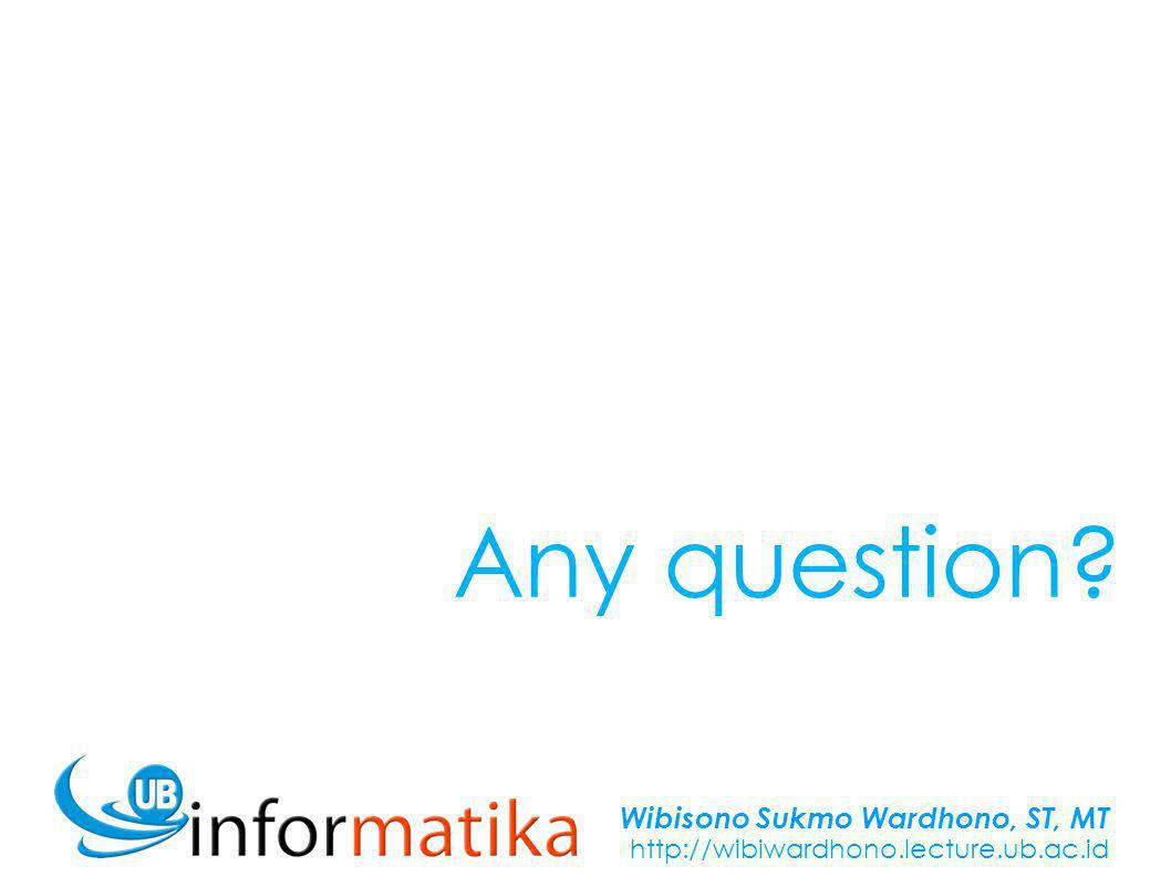 Wibisono Sukmo Wardhono, ST, MT http://wibiwardhono.lecture.ub.ac.id N 1 = Kehadiran, Tugas & Keaktifan N 2 = Nilai Q1 N 3 = Nilai UTS N 4 = Nilai Q2 N 5 = Nilai Q3 N A = average ( N 1 : N 5 ) PENILAIAN