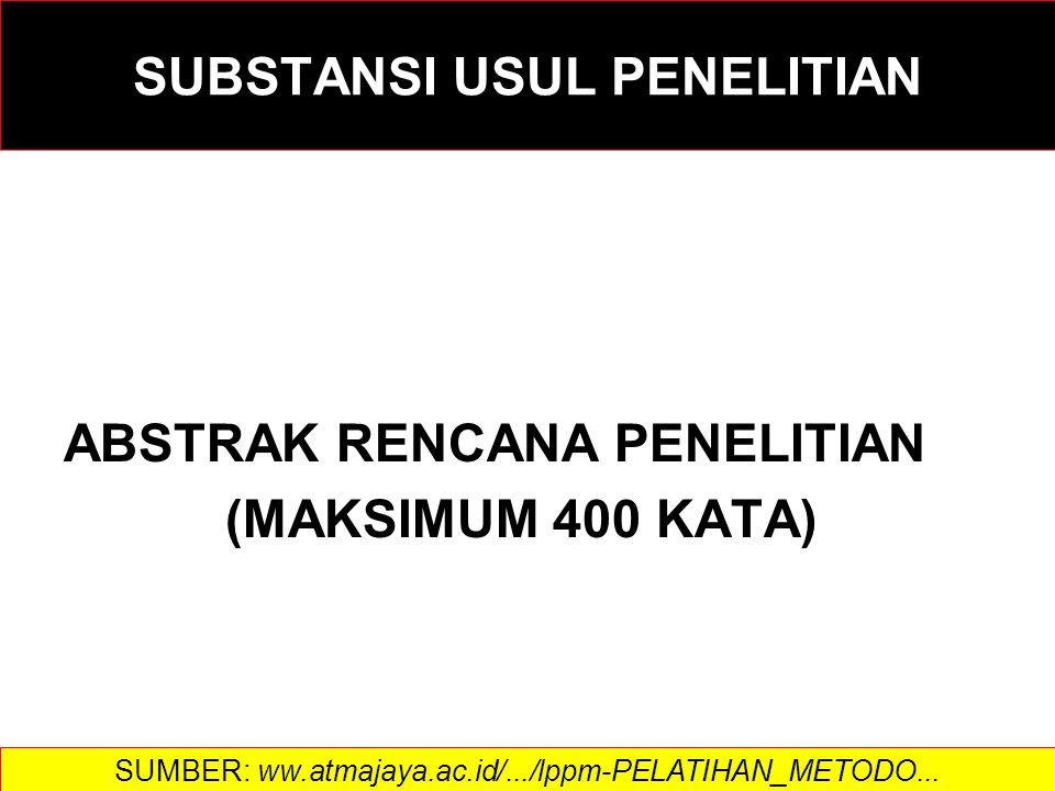 SUBSTANSI USUL PENELITIAN ABSTRAK RENCANA PENELITIAN (MAKSIMUM 400 KATA) SUMBER: ww.atmajaya.ac.id/.../lppm-PELATIHAN_METODO...