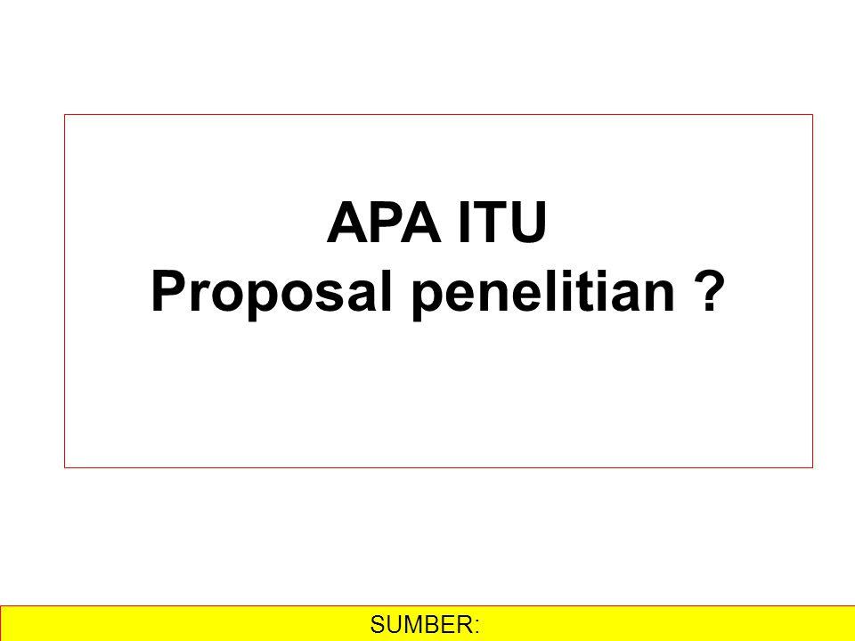 SUMBER:  APA ITU Proposal penelitian ?