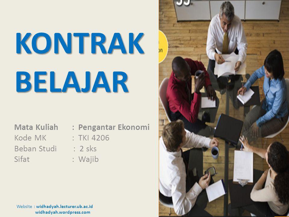 Website : widhadyah.lecturer.ub.ac.id widhadyah.wordpress.com KONTRAK BELAJAR Mata Kuliah : Pengantar Ekonomi Kode MK: TKI 4206 Beban Studi : 2 sks Si