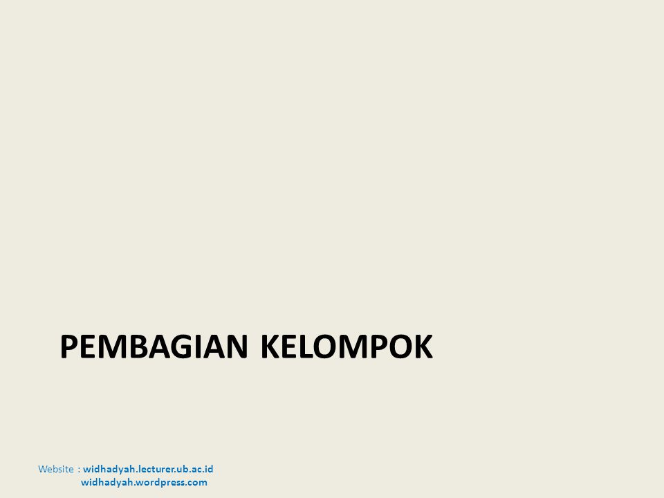 Website : widhadyah.lecturer.ub.ac.id widhadyah.wordpress.com PEMBAGIAN KELOMPOK