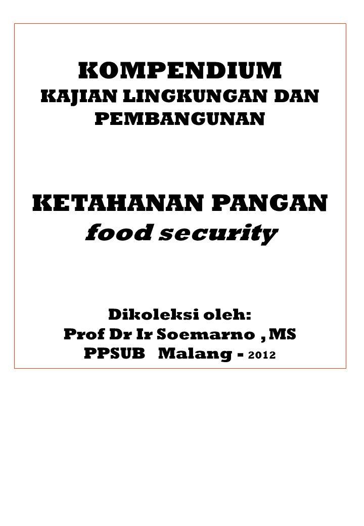 KOMPENDIUM KAJIAN LINGKUNGAN DAN PEMBANGUNAN KETAHANAN PANGAN food security Dikoleksi oleh: Prof Dr Ir Soemarno, MS PPSUB Malang - 2012