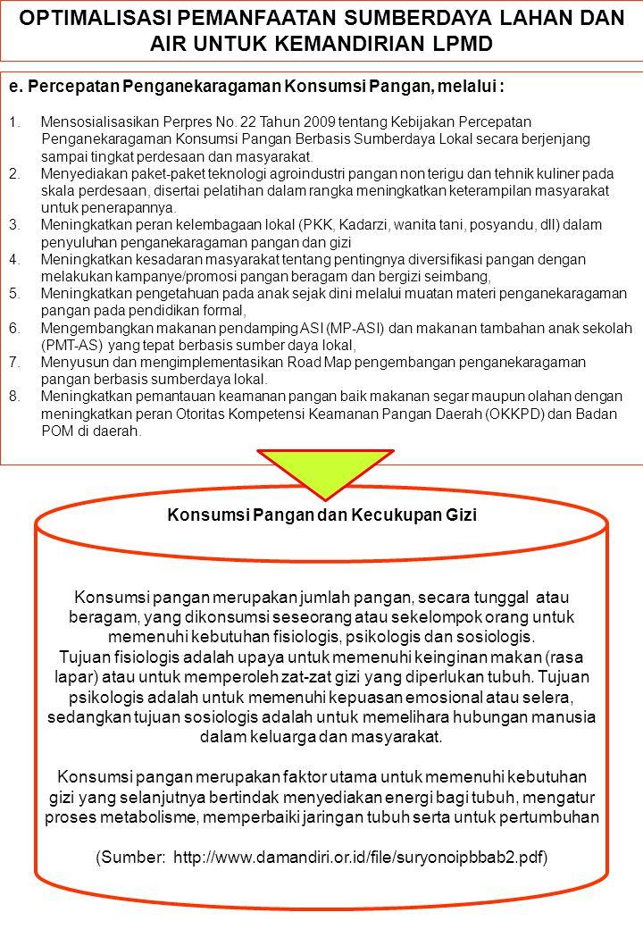 e. Percepatan Penganekaragaman Konsumsi Pangan, melalui : 1.Mensosialisasikan Perpres No. 22 Tahun 2009 tentang Kebijakan Percepatan Penganekaragaman