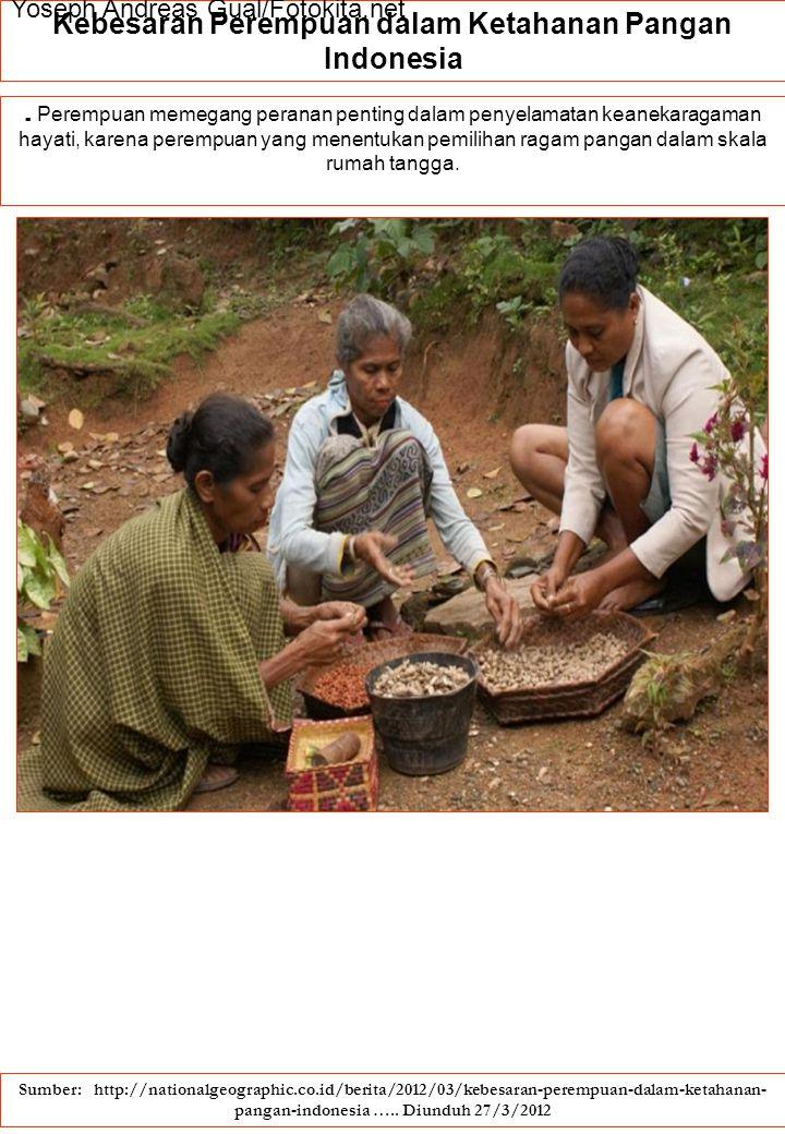 Kebesaran Perempuan dalam Ketahanan Pangan Indonesia. Perempuan memegang peranan penting dalam penyelamatan keanekaragaman hayati, karena perempuan ya