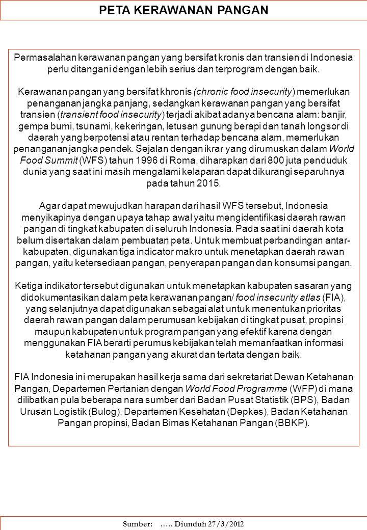 PETA KERAWANAN PANGAN Permasalahan kerawanan pangan yang bersifat kronis dan transien di Indonesia perlu ditangani dengan lebih serius dan terprogram