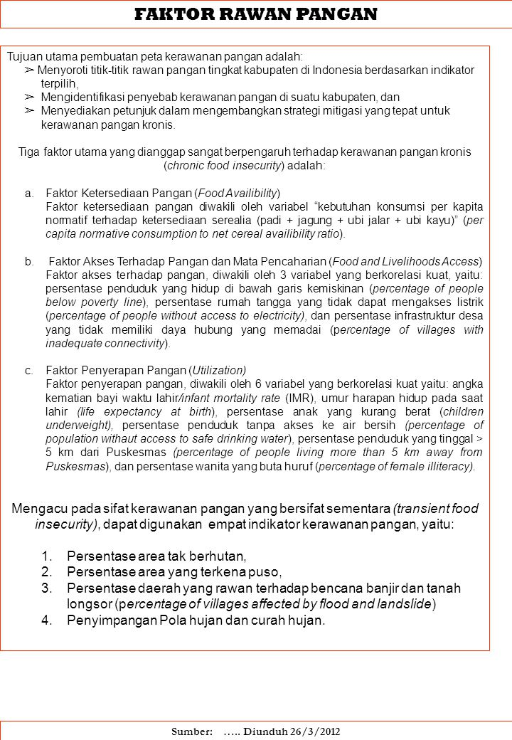 FAKTOR RAWAN PANGAN Tujuan utama pembuatan peta kerawanan pangan adalah: ➢ Menyoroti titik-titik rawan pangan tingkat kabupaten di Indonesia berdasark