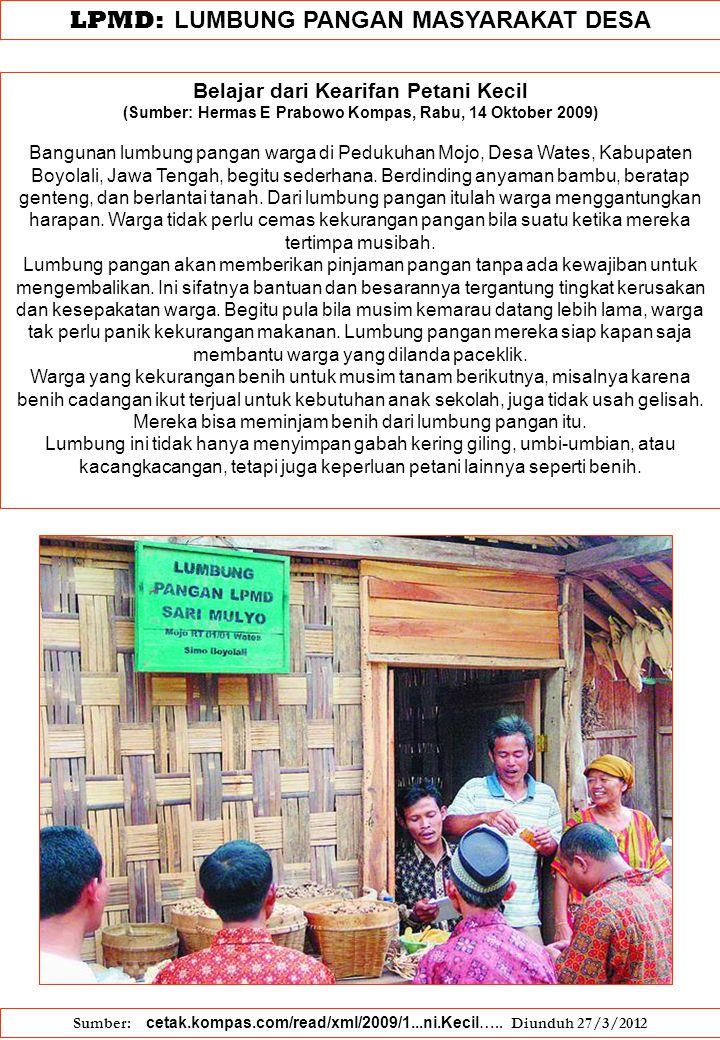 LPMD: LUMBUNG PANGAN MASYARAKAT DESA Belajar dari Kearifan Petani Kecil (Sumber: Hermas E Prabowo Kompas, Rabu, 14 Oktober 2009) Bangunan lumbung pang