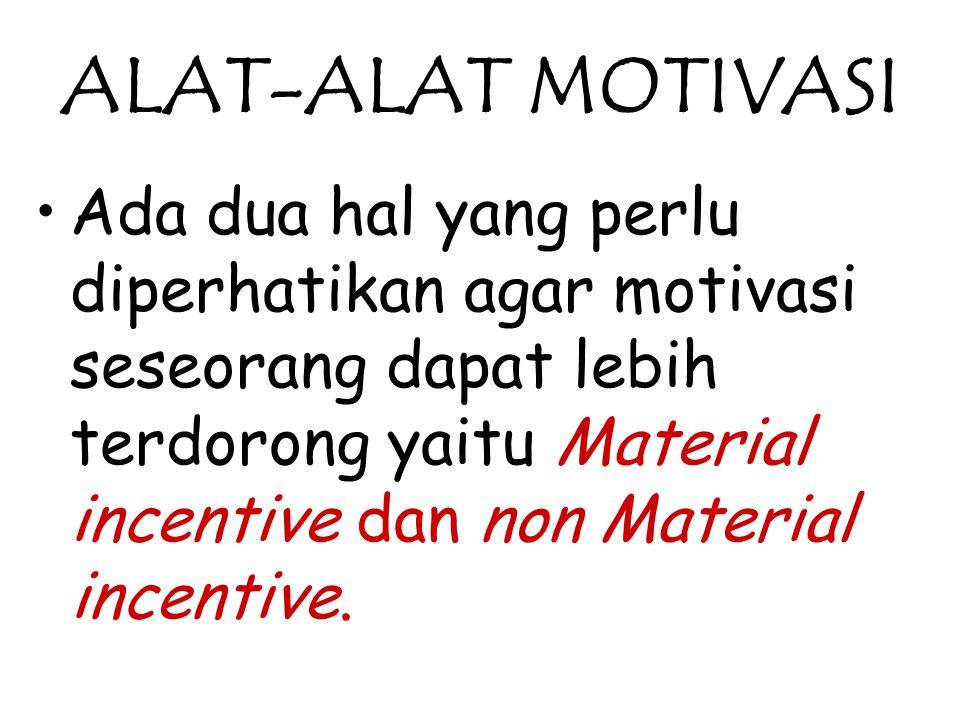 ALAT-ALAT MOTIVASI Ada dua hal yang perlu diperhatikan agar motivasi seseorang dapat lebih terdorong yaitu Material incentive dan non Material incenti