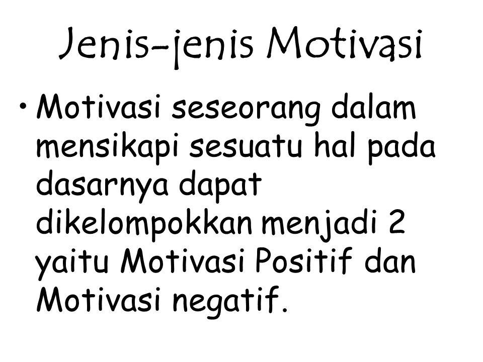Jenis-jenis Motivasi Motivasi seseorang dalam mensikapi sesuatu hal pada dasarnya dapat dikelompokkan menjadi 2 yaitu Motivasi Positif dan Motivasi ne