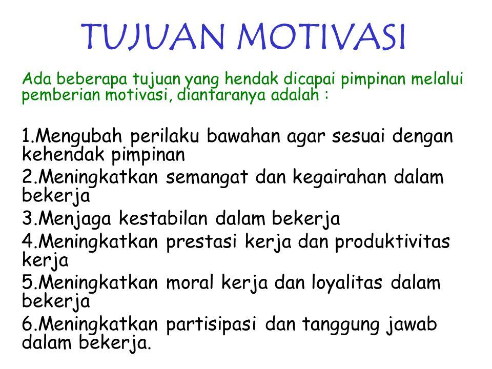 TUJUAN MOTIVASI Ada beberapa tujuan yang hendak dicapai pimpinan melalui pemberian motivasi, diantaranya adalah : 1.Mengubah perilaku bawahan agar ses