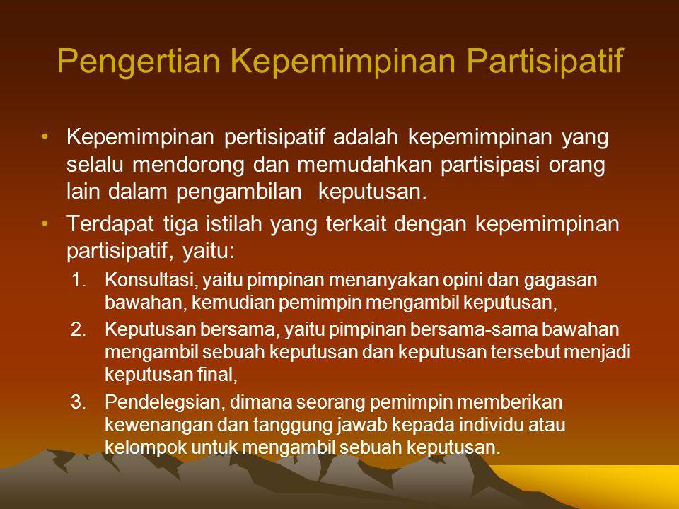 Pengertian Kepemimpinan Partisipatif Kepemimpinan pertisipatif adalah kepemimpinan yang selalu mendorong dan memudahkan partisipasi orang lain dalam p