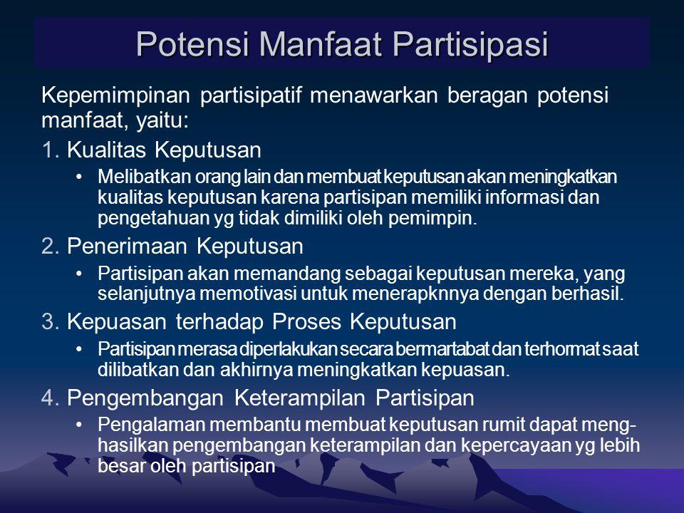 Kepemimpinan partisipatif menawarkan beragan potensi manfaat, yaitu: 1.Kualitas Keputusan Melibatkan orang lain dan membuat keputusan akan meningkatka