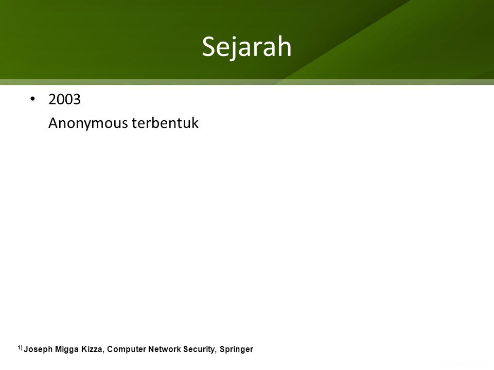 Sejarah 2003 Anonymous terbentuk 1) Joseph Migga Kizza, Computer Network Security, Springer