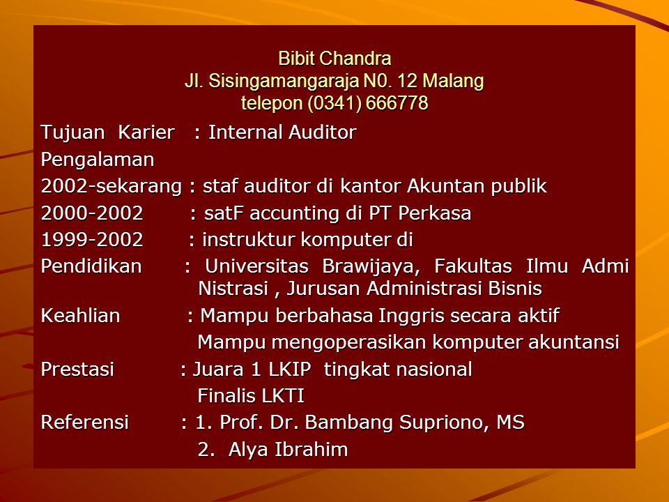 Bibit Chandra Jl. Sisingamangaraja N0. 12 Malang telepon (0341) 666778 Tujuan Karier : Internal Auditor Pengalaman 2002-sekarang : staf auditor di kan
