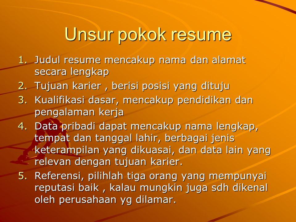 Unsur pokok resume 1.Judul resume mencakup nama dan alamat secara lengkap 2.Tujuan karier, berisi posisi yang dituju 3.Kualifikasi dasar, mencakup pen
