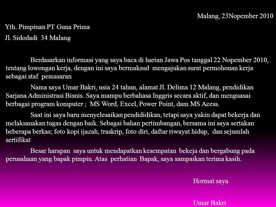 Malang, 23Nopember 2010 Yth. Pimpinan PT Guna Prima Jl. Sidodadi 34 Malang Berdasarkan informasi yang saya baca di harian Jawa Pos tanggal 22 Nopember