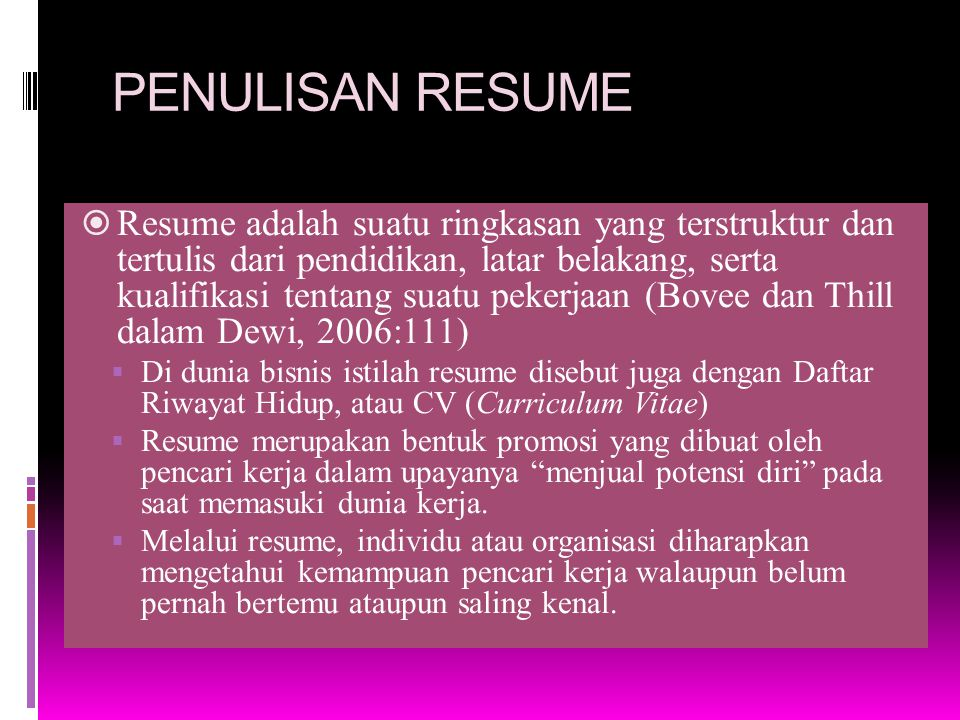 PENULISAN RESUME  Resume adalah suatu ringkasan yang terstruktur dan tertulis dari pendidikan, latar belakang, serta kualifikasi tentang suatu pekerj
