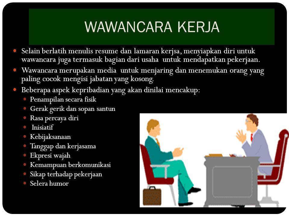 WAWANCARA KERJA Selain berlatih menulis resume dan lamaran kerjsa, menyiapkan diri untuk wawancara juga termasuk bagian dari usaha untuk mendapatkan p