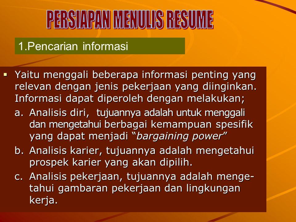  Yaitu menggali beberapa informasi penting yang relevan dengan jenis pekerjaan yang diinginkan. Informasi dapat diperoleh dengan melakukan; a.Analisi