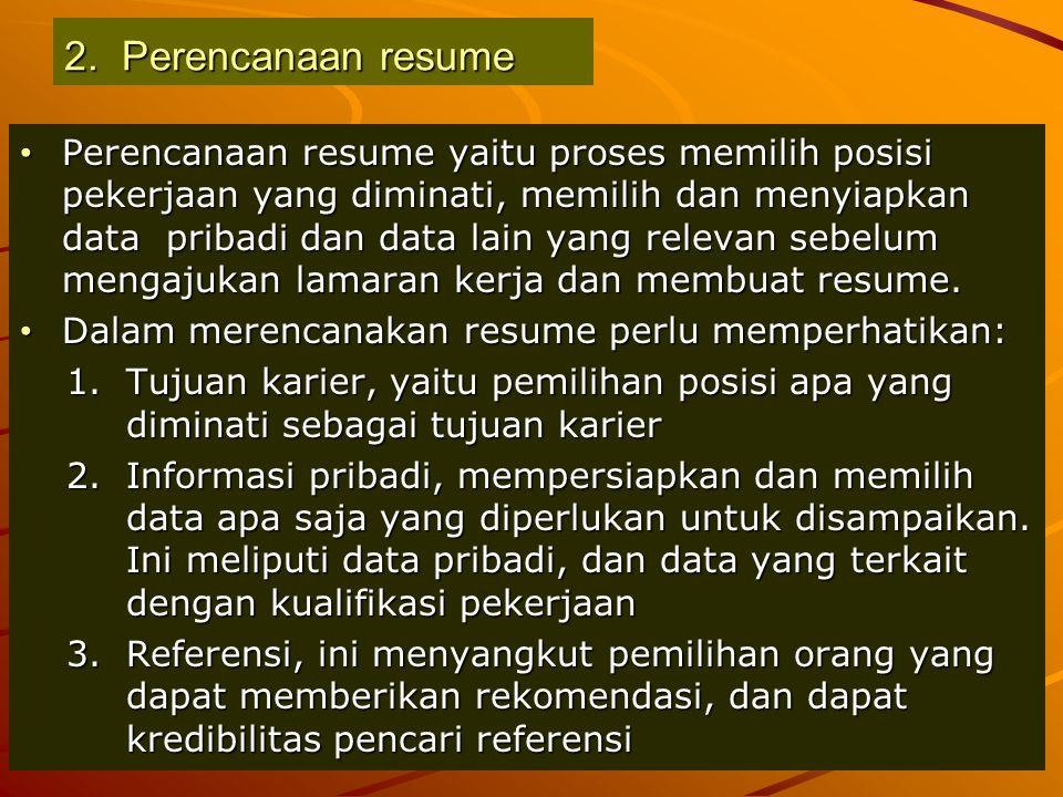 2. Perencanaan resume Perencanaan resume yaitu proses memilih posisi pekerjaan yang diminati, memilih dan menyiapkan data pribadi dan data lain yang r