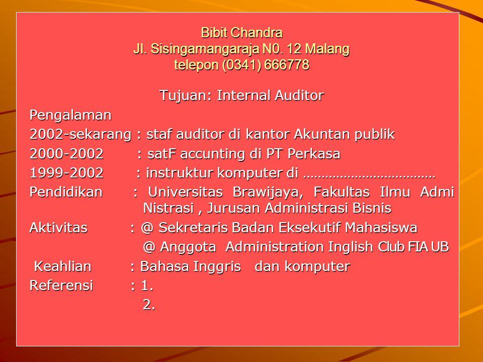 Bibit Chandra Jl. Sisingamangaraja N0. 12 Malang telepon (0341) 666778 Tujuan: Internal Auditor Pengalaman 2002-sekarang : staf auditor di kantor Akun