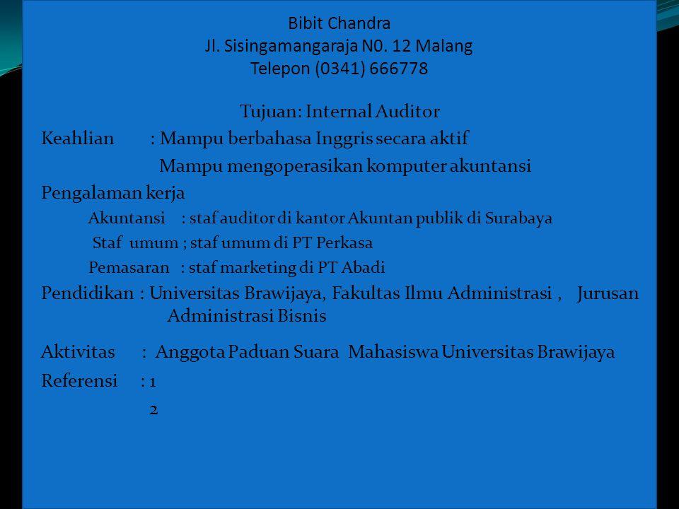 Bibit Chandra Jl. Sisingamangaraja N0. 12 Malang Telepon (0341) 666778 Tujuan: Internal Auditor Keahlian : Mampu berbahasa Inggris secara aktif Mampu