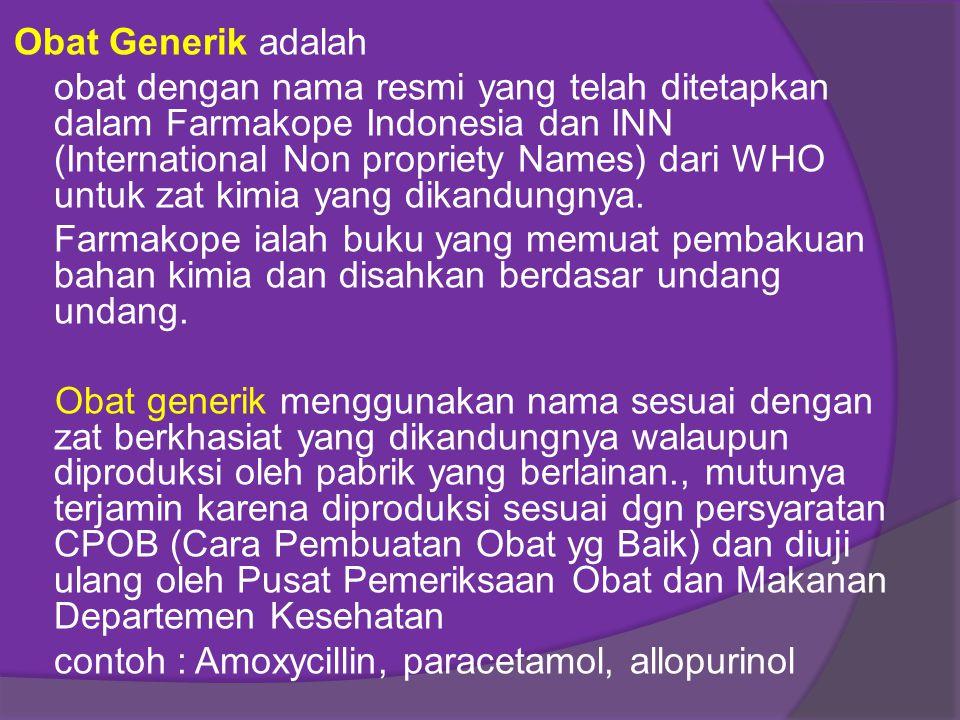 Obat Generik adalah obat dengan nama resmi yang telah ditetapkan dalam Farmakope Indonesia dan INN (International Non propriety Names) dari WHO untuk