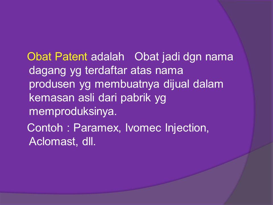 Obat Patent adalah Obat jadi dgn nama dagang yg terdaftar atas nama produsen yg membuatnya dijual dalam kemasan asli dari pabrik yg memproduksinya. Co