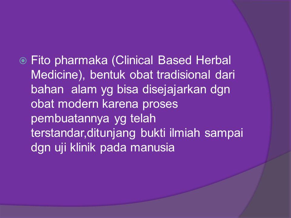  Fito pharmaka (Clinical Based Herbal Medicine), bentuk obat tradisional dari bahan alam yg bisa disejajarkan dgn obat modern karena proses pembuatan