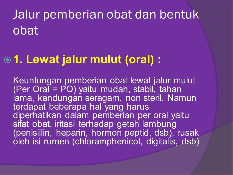Jalur pemberian obat dan bentuk obat  1. Lewat jalur mulut (oral) : Keuntungan pemberian obat lewat jalur mulut (Per Oral = PO) yaitu mudah, stabil,