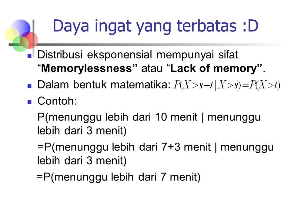 Distribusi eksponensial mempunyai sifat Memorylessness atau Lack of memory .